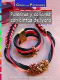 PULSERAS Y COLLARES CON CINTAS DE LYCRA. CON GRÁFICOS PARA REALIZAR 20 PROYECTOS