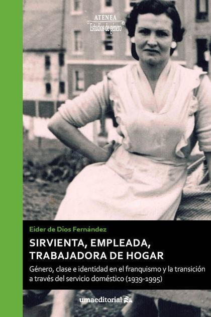 SIRVIENTA, EMPLEADA, TRABAJADORA DE HOGAR                                       GÉNERO, CLASE E