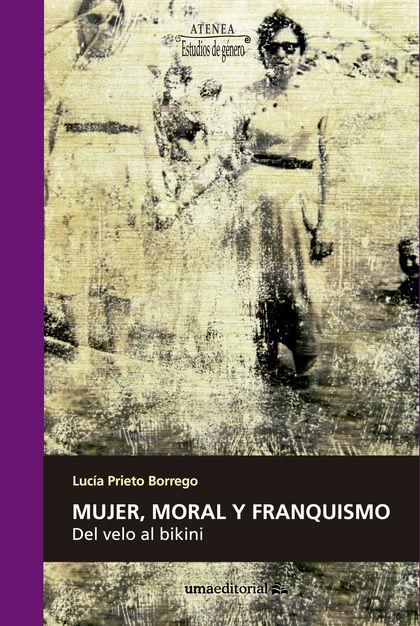 MUJER, MORAL Y FRANQUISMO                                                       DEL VELO AL BIK