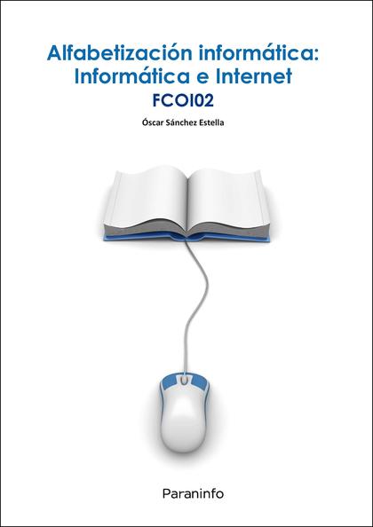 ALFABETIZACIÓN INFORMÁTICA: INFORMÁTICA E INTERNET.