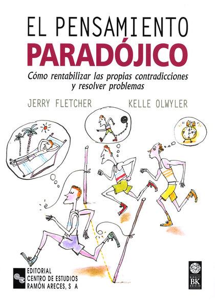 EL PENSAMIENTO PARADÓJICO : CÓMO RENTABILIZAR LAS PROPIAS CONTRADICCIONES Y RESOLVER PROBLEMAS