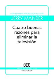 CUATRO BUENAS RAZONES PARA ELIMINAR LA TELEVISIÓN = FOUR ARGUMENTS FOR THE ELIMINATION OF TELEV