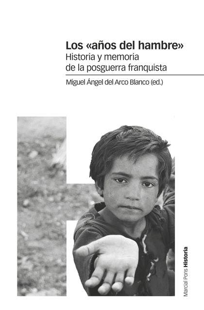 LOS «AÑOS DEL HAMBRE». HISTORIA Y MEMORIA DE LA POSGUERRA FRANQUISTA