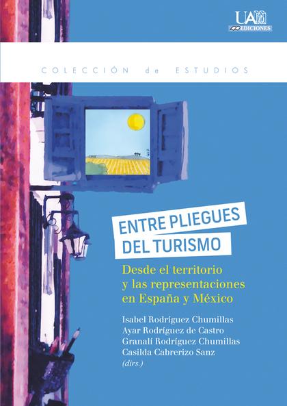 ENTRE PLIEGUES DEL TURISMO : DESDE EL TERRITORIO Y LAS REPRESENTACIONES EN ESPAÑA Y MÉXICO