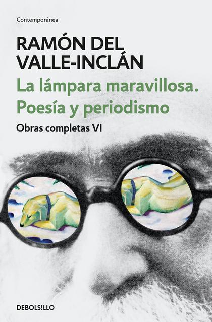 LA LÁMPARA MARAVILLOSA. POESÍA Y PERIODISMO (OBRAS COMPLETAS VALLE-INCLÁN 6).