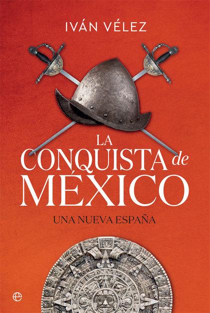 LA CONQUISTA DE MÉXICO. UNA NUEVA ESPAÑA