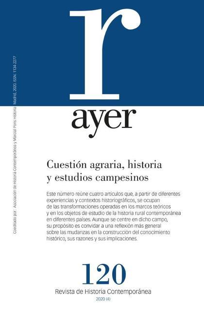 CUESTIÓN AGRARIA, HISTORIA Y ESTUDIOS CAMPESINOS                                AYER 120