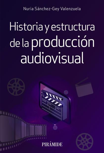 HISTORIA Y ESTRUCTURA DE LA PRODUCCIÓN AUDIOVISUAL.