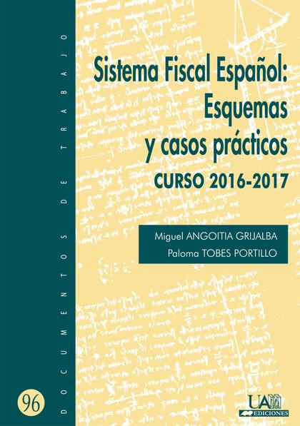 SISTEMA FISCAL ESPAÑOL : ESQUEMAS Y CASOS PRÁCTICOS, CURSO 2016-2017