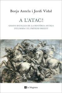 A L´ATAC!. GRANS BATALLES DE LA HISTÒRIA ANTIGA D´EUROPA I EL PRÒXIM ORIENT