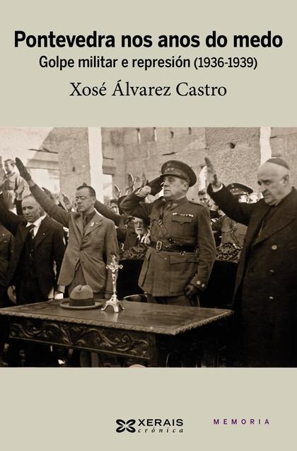 PONTEVEDRA NOS ANOS DO MEDO : GOLPE MILITAR E REPRESIÓN (1936-1939)