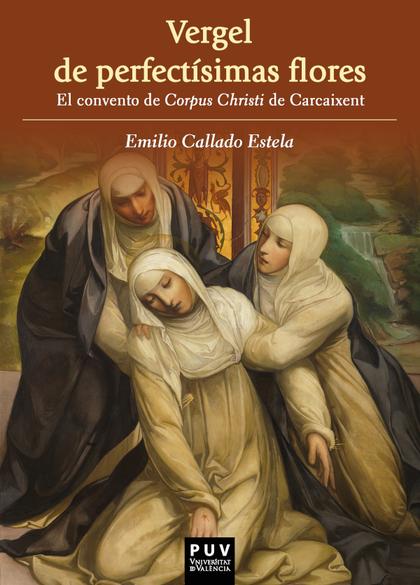 VERGEL DE PERFECTÍSIMAS FLORES. EL CONVENTO DE CORPUS CHRISTI DE CARCAIXENT