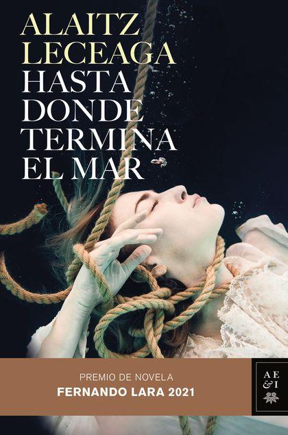 HASTA DONDE TERMINA EL MAR. PREMIO DE NOVELA FERNANDO LARA 2021