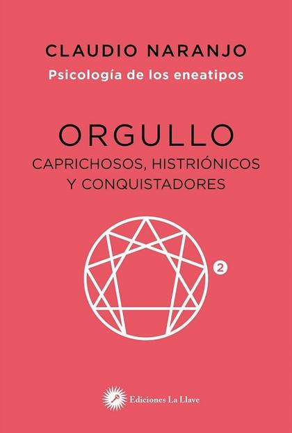 ORGULLO. CAPRICHOSOS, HISTRIONICOS Y CONQUISTADORES