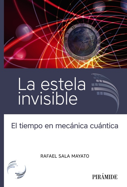 LA ESTELA INVISIBLE. EL TIEMPO EN MECÁNICA CUÁNTICA