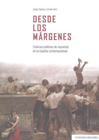 DESDE LOS MÁRGENES. CULTURAS POLÍTICAS DE IZQUIERDA EN LA ESPAÑA CONTEMPORÁNEA