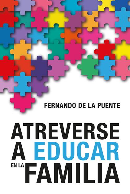 ATREVERSE A EDUCAR EN LA FAMILIA.