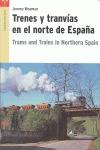 TRENES Y TRANVÍAS EN EL NORTE DE ESPAÑA = TRAMS AND TRAINS IN NORTHERN SPAIN