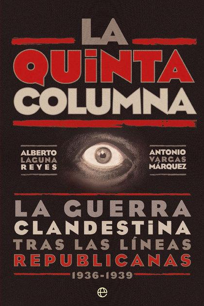 LA QUINTA COLUMNA. LA GUERRA CLANDESTINA TRAS LAS LÍNEAS REPUBLICANAS 1936-1939