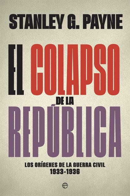 EL COLAPSO DE LA REPÚBLICA. LOS ORÍGENES DE LA GUERRA CIVIL 1933-1936