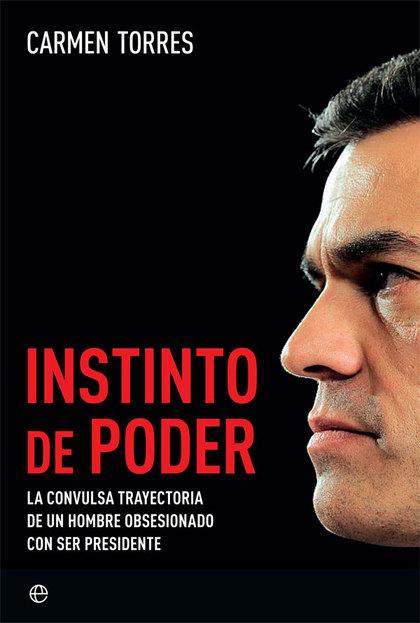 INSTINTO DE PODER. LA CONVULSA TRAYECTORIA DE UN HOMBRE OBSESIONADO CON SER PRESIDENTE