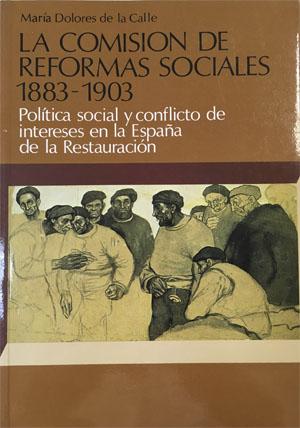 LA COMISIÓN DE REFORMAS SOCIALES 1883-1903. POLÍTICA SOCIAL Y CONFLICTO DE INTER.