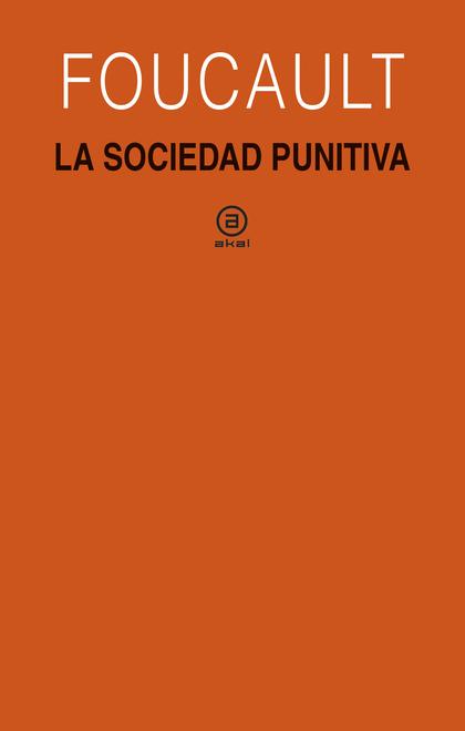 LA SOCIEDAD PUNITIVA. CURSO DEL COLLÈGE DE FRANCE (1972-1973)