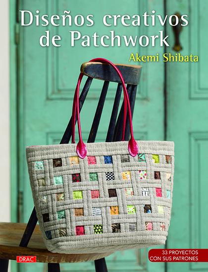 DISEÑOS CREATIVOS DE PATCHWORK. 33 PROYECTOS CON SUS PATRONES
