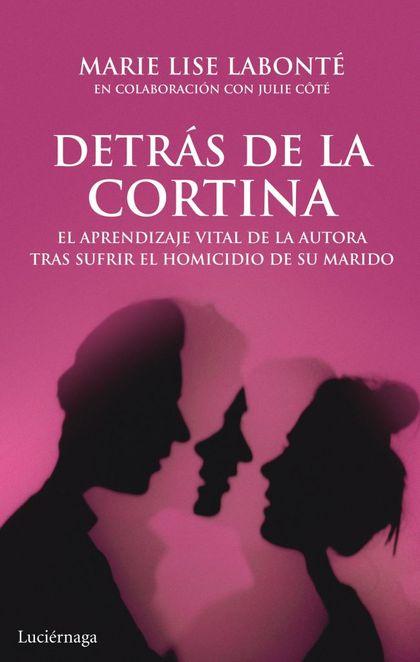 DETRÁS DE LA CORTINA : EL APRENDIZAJE VITAL DE LA AUTORA TRAS SUFRIR EL HOMICIDIO DE SU MARIDO