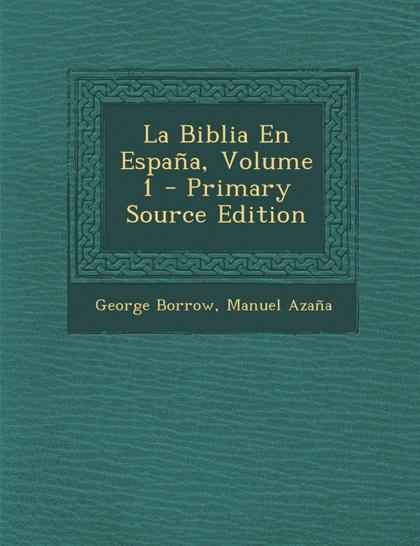 LA BIBLIA EN ESPANA, VOLUME 1 - PRIMARY SOURCE EDITION