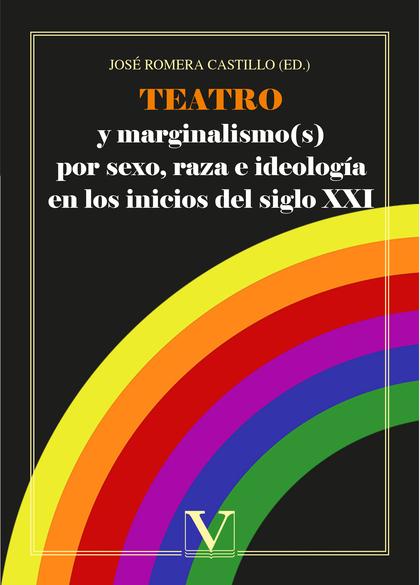 TEATRO Y MARGINALISMO(S) POR SEXO, RAZA E IDEOLOGÍA EN LOS INICIOS DEL SIGLO XXI.