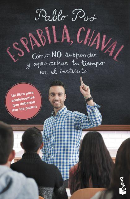 ESPABILA, CHAVAL. CÓMO NO SUSPENDER Y APROVECHAR TU TIEMPO EN EL INSTITUTO