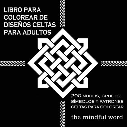 LIBRO PARA COLOREAR DE DISEÑOS CELTAS PARA ADULTOS. 200 NUDOS, CRUCES, SÍMBOLOS Y PATRONES CELT