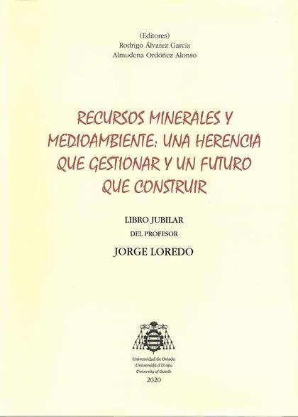RECURSOS MINERALES Y MEDIOAMBIENTE: UNA HERENCIA QUE GESTIONAR Y UN FUTURO QUE CLIBRO JUBILAR D