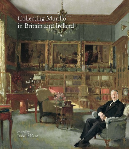 COLLECTING MURILLO IN BRITAIN AND IRELAND