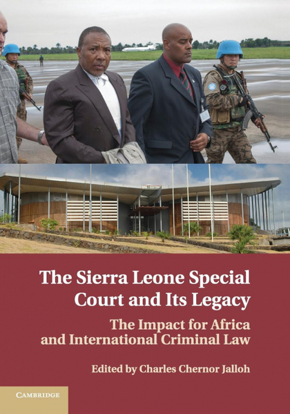 THE SIERRA LEONE SPECIAL COURT AND ITS LEGACY