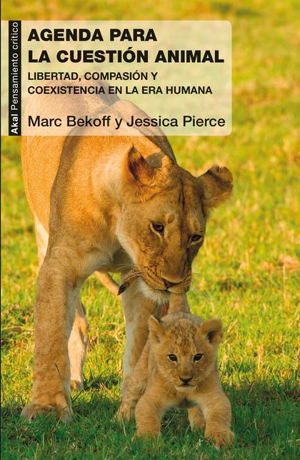 UNA AGENDA PARA LA CUESTIÓN ANIMAL. LIBERTAD, COMPASIÓN Y COEXISTENCIA EN LA ERA HUMANA