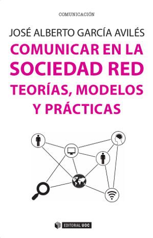 COMUNICAR EN LA SOCIEDAD RED : TEORÍAS, MODELOS Y PRÁCTICAS