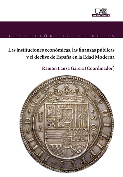 LAS INSTITUCIONES ECONOMICAS, LAS FINANZAS PUBLICAS Y EL DECLIVE DE ESPAÑA EN LA