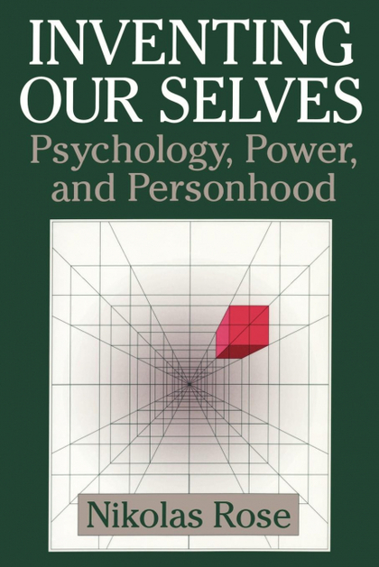 INVENTING OUR SELVES. PSYCHOLOGY, POWER, AND PERSONHOOD