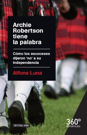 ARCHIE ROBERTSON TIENE LA PALABRA : CÓMO LOS ESCOCESES DIJERON ´NO´ A SU INDEPENDENCIA