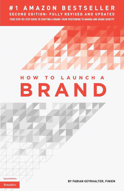 HOW TO LAUNCH A BRAND (2ND EDITION). YOUR STEP-BY-STEP GUIDE TO CRAFTING A BRAND: FROM POSITION