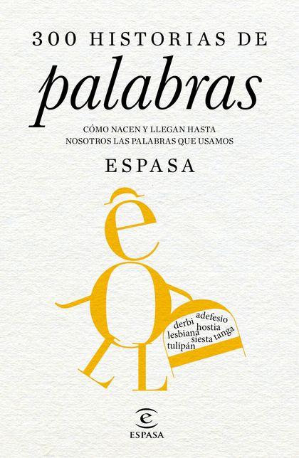 300 HISTORIAS DE PALABRAS. CÓMO NACEN Y LLEGAN HASTA NOSOTROS LAS PALABRAS QUE USAMOS. DIRIGIDO