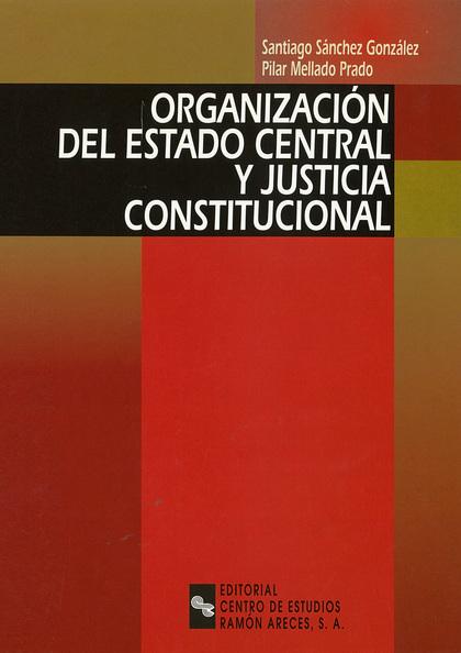 ORGANIZACIÓN DEL ESTADO CENTRAL Y JUSTICIA CONSTITUCIONAL