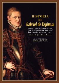 HISTORIA DE GABRIEL DE ESPINOSA, PASTELERO DE MADRIGAL, QUE FINGIÓ SER EL REY DO