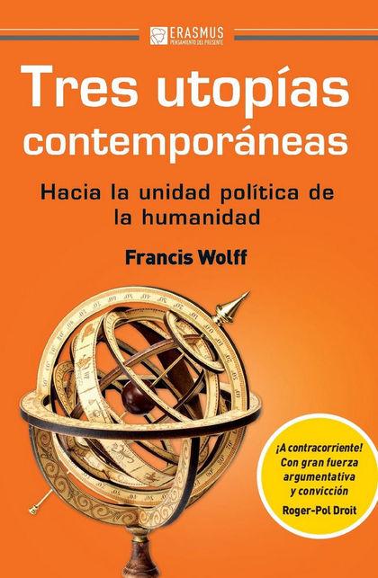 TRES UTOPÍAS CONTEMPORÁNEAS. HACIA LA UNIDAD POLÍTICA DE LA HUMANIDAD