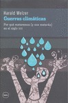 GUERRAS CLIMÁTICAS : POR QUÉ MATAREMOS (Y NOS MATARÁN) EN EL SIGLO XXI