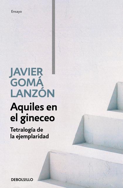 AQUILES EN EL GINECEO (TETRALOGÍA DE LA EJEMPLARIDAD).