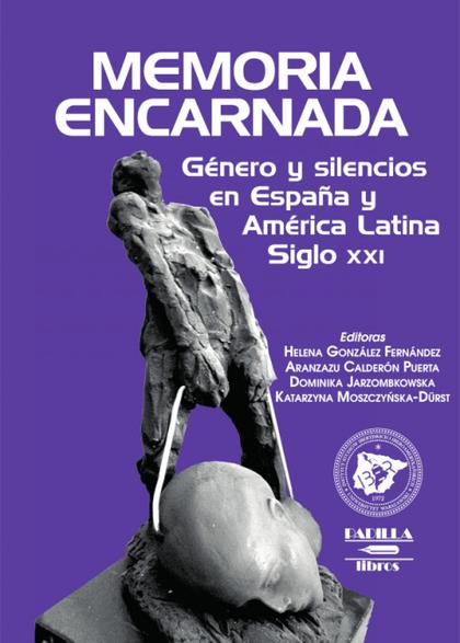 MEMORIA ENCARNADA. GÉNERO Y SILENCIOS EN ESPAÑA Y AMÉRICA LATINA. SIGLO XXI