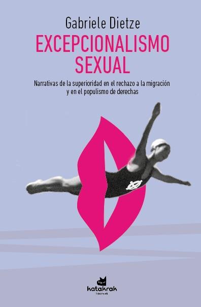EXCEPCIONALISMO SEXUAL. NARRATIVAS DE LA SUPERIORIDAD EN EL RECHAZO A LA MIGRACIÓN Y EN EL POPU